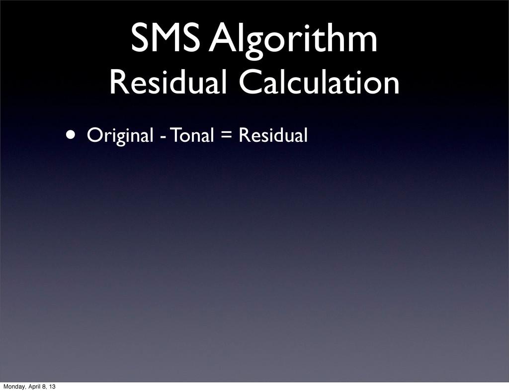 SMS Algorithm Residual Calculation • Original -...
