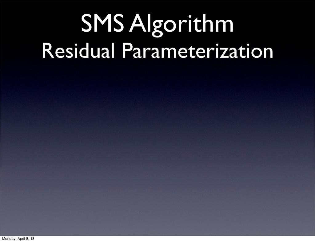 SMS Algorithm Residual Parameterization Monday,...