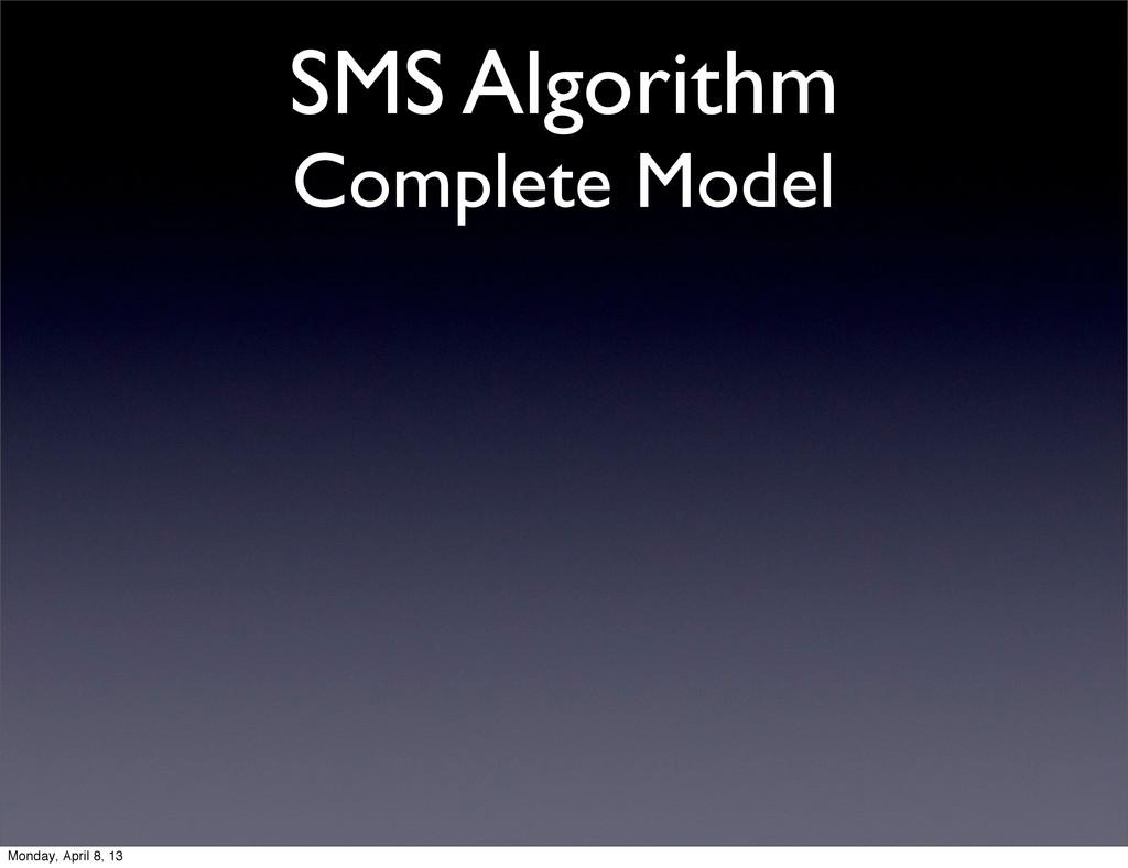 SMS Algorithm Complete Model Monday, April 8, 13