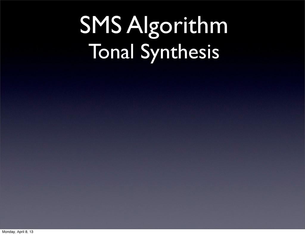 SMS Algorithm Tonal Synthesis Monday, April 8, ...