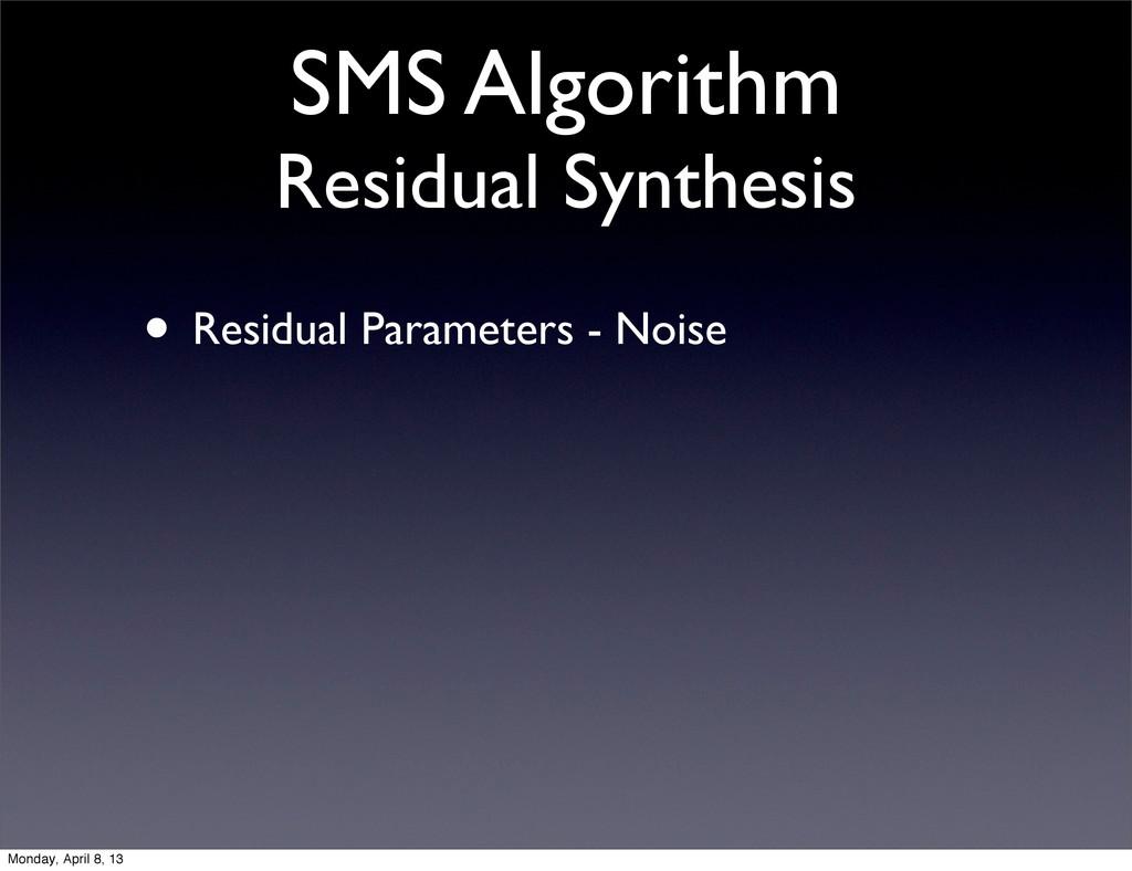 SMS Algorithm Residual Synthesis • Residual Par...