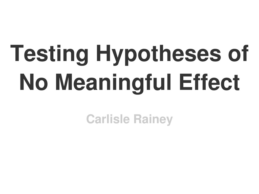 Testing Hypotheses of No Meaningful Effect Carl...