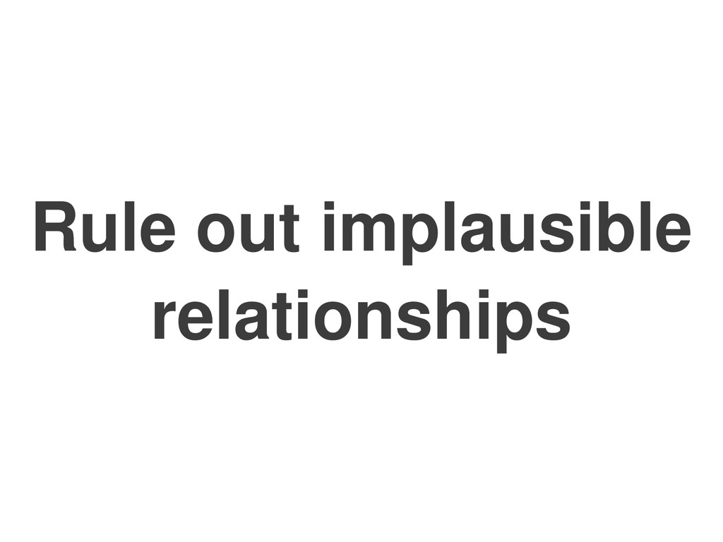 Rule out implausible relationships