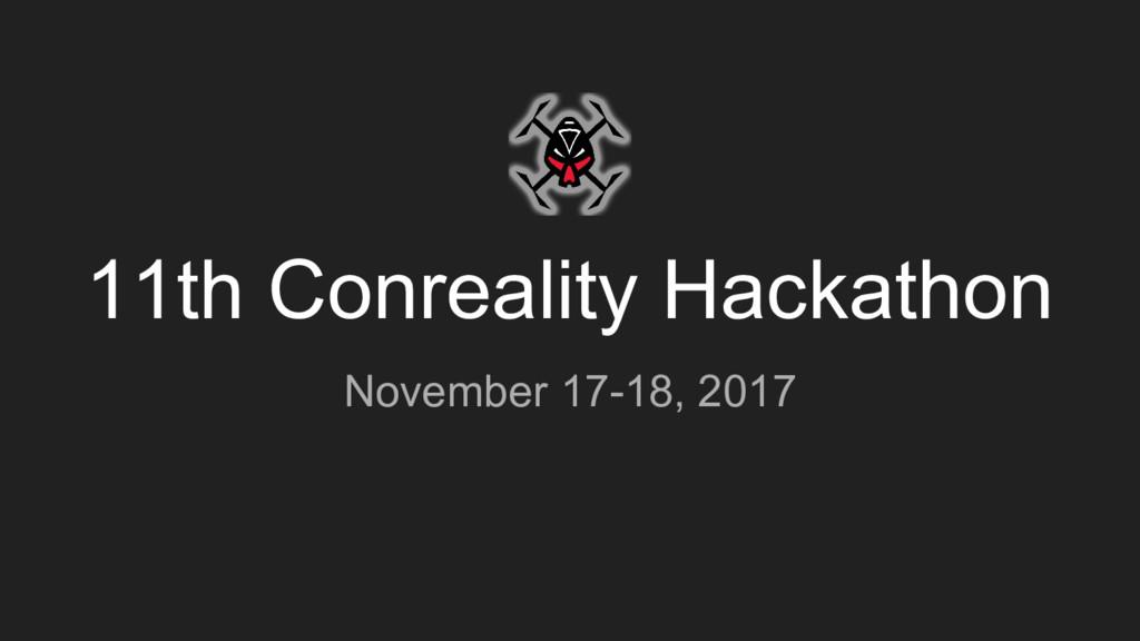 11th Conreality Hackathon November 17-18, 2017