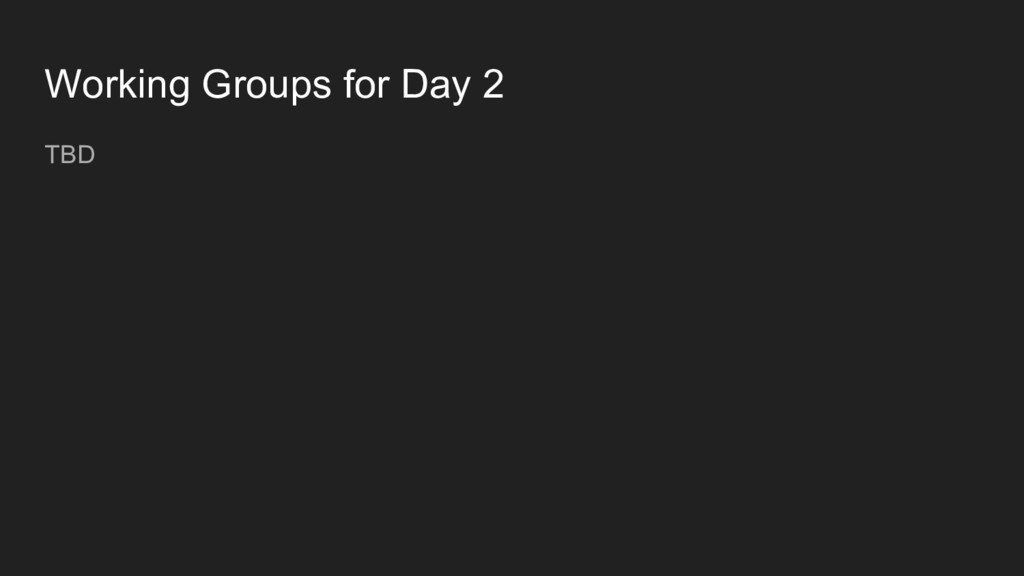 TBD Working Groups for Day 2