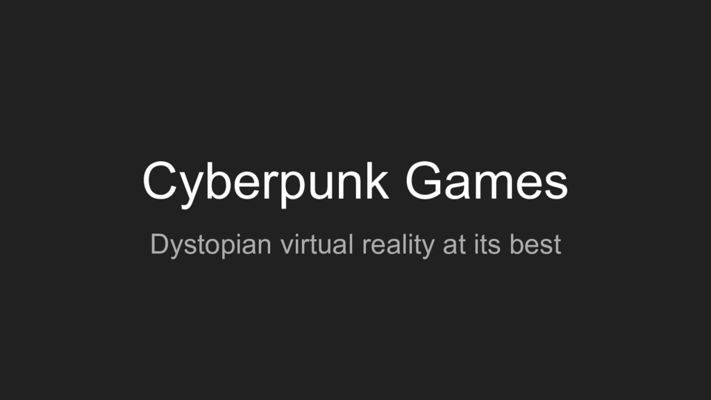 Cyberpunk Games Dystopian virtual reality at it...