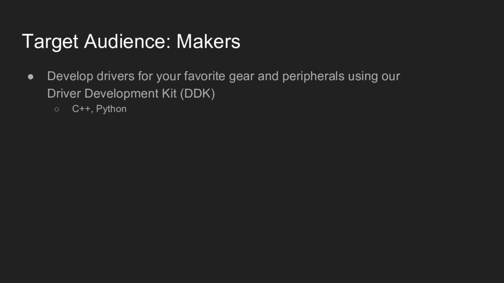 Target Audience: Makers ● Develop drivers for y...