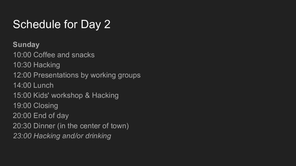 Sunday 10:00 Coffee and snacks 10:30 Hacking 12...