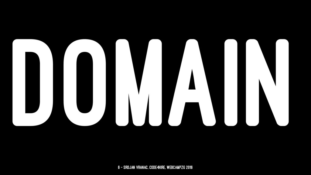 DOMAIN 6 — Srdjan Vranac, Code4Hire, WebcampZg ...