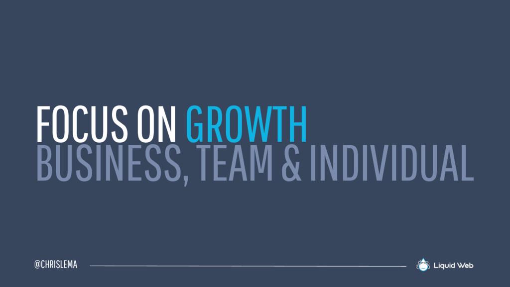 @CHRISLEMA FOCUS ON GROWTH BUSINESS, TEAM & IND...