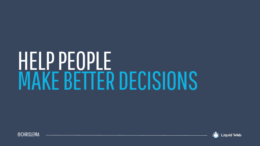 @CHRISLEMA HELP PEOPLE MAKE BETTER DECISIONS