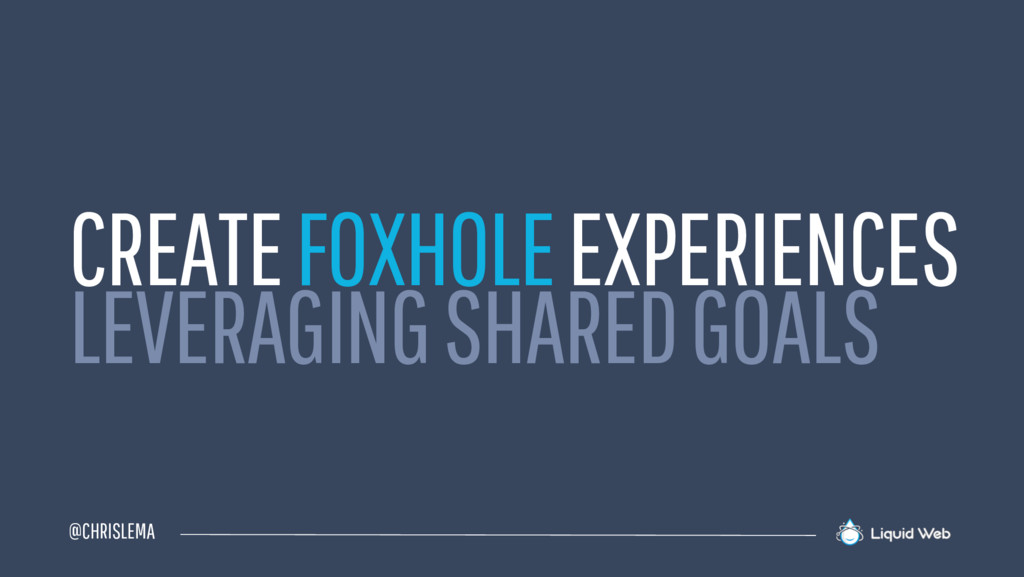 @CHRISLEMA CREATE FOXHOLEEXPERIENCES LEVERAGING...