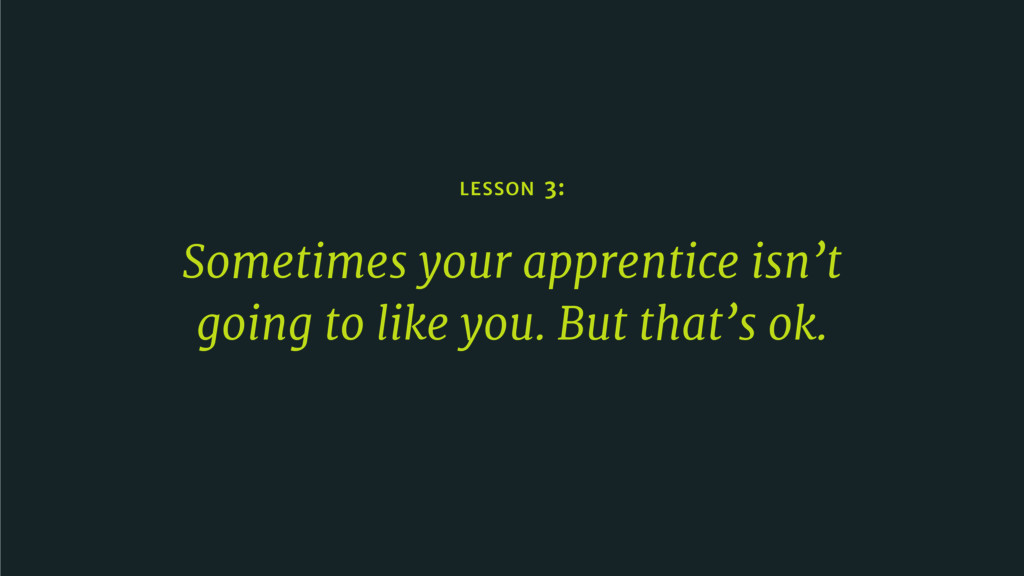 LESSON 3: Sometimes your apprentice isn't going...