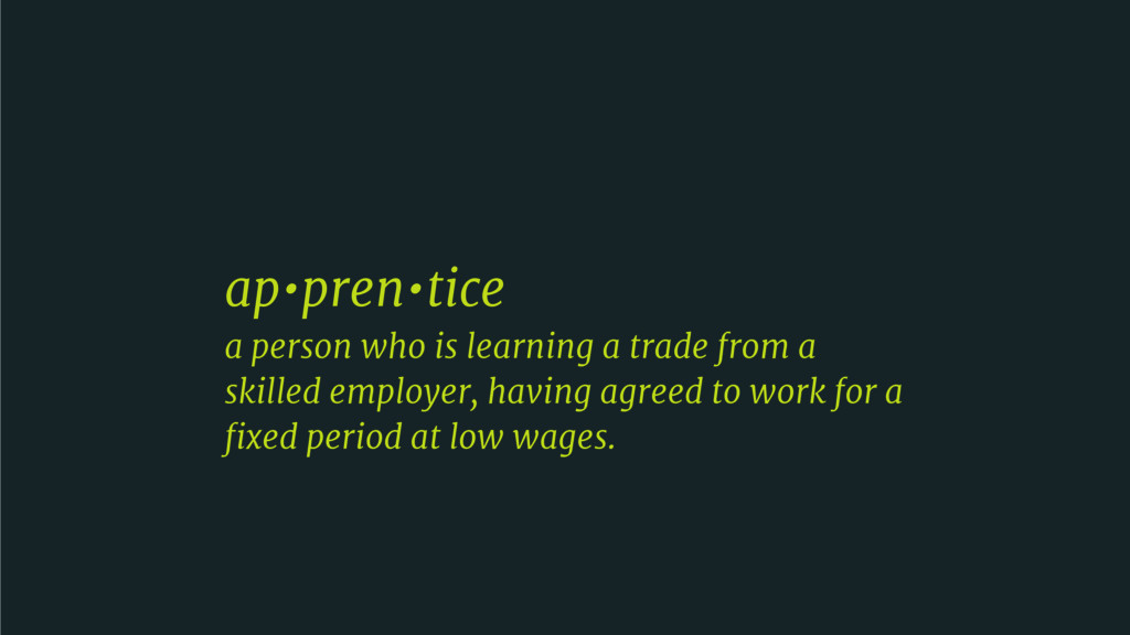 ap•pren•tice  a person who is learning a trade ...