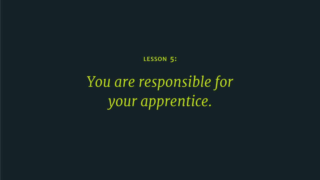 LESSON 5: You are responsible for   your appren...