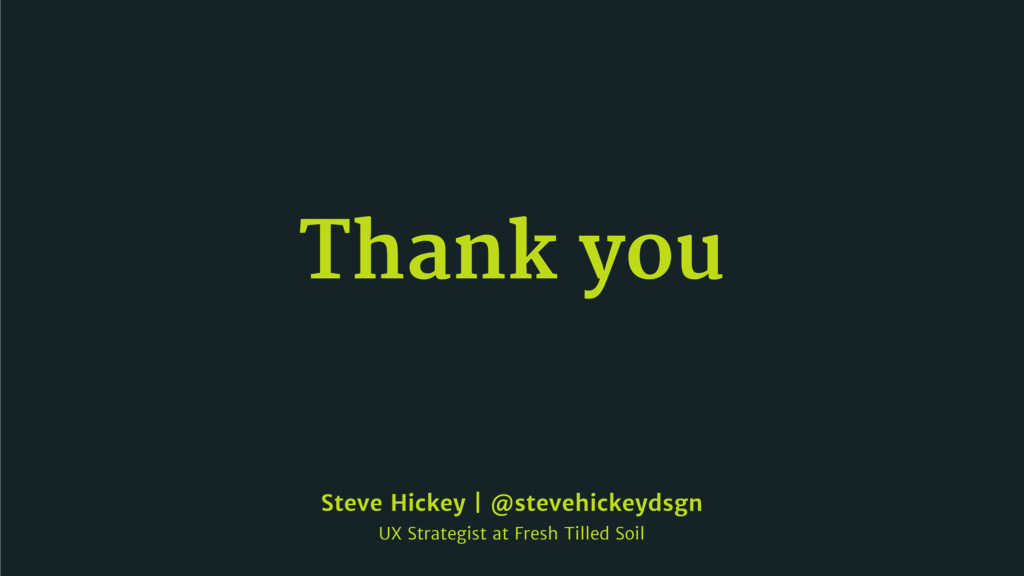 Thank you Steve Hickey | @stevehickeydsgn  UX S...