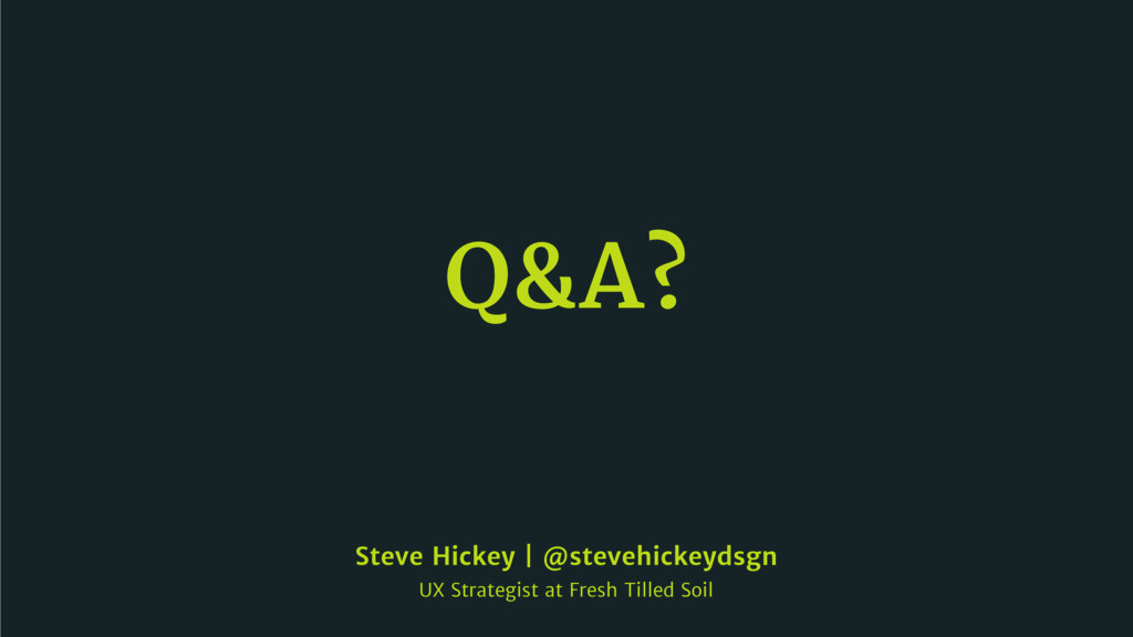 Q&A? Steve Hickey | @stevehickeydsgn  UX Strate...