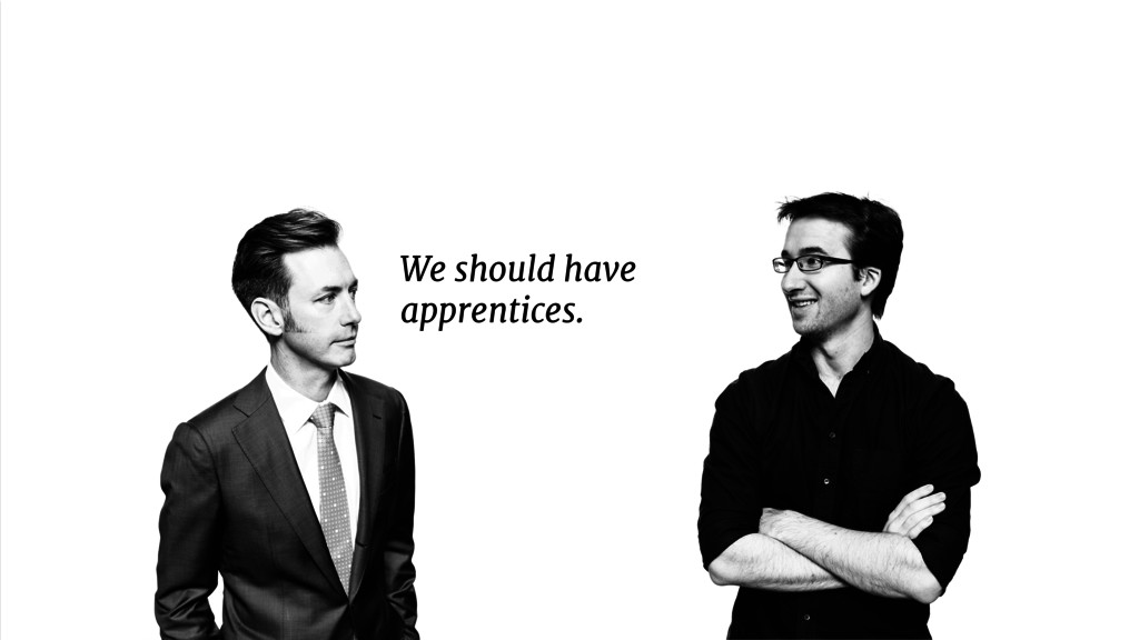 We should have   apprentices.