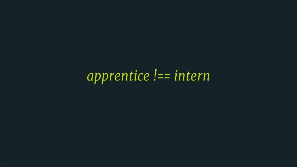 apprentice !== intern