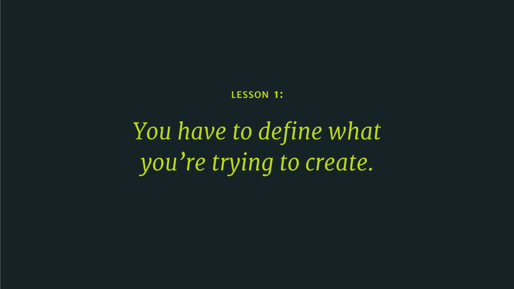 LESSON 1: You have to define what you're trying ...