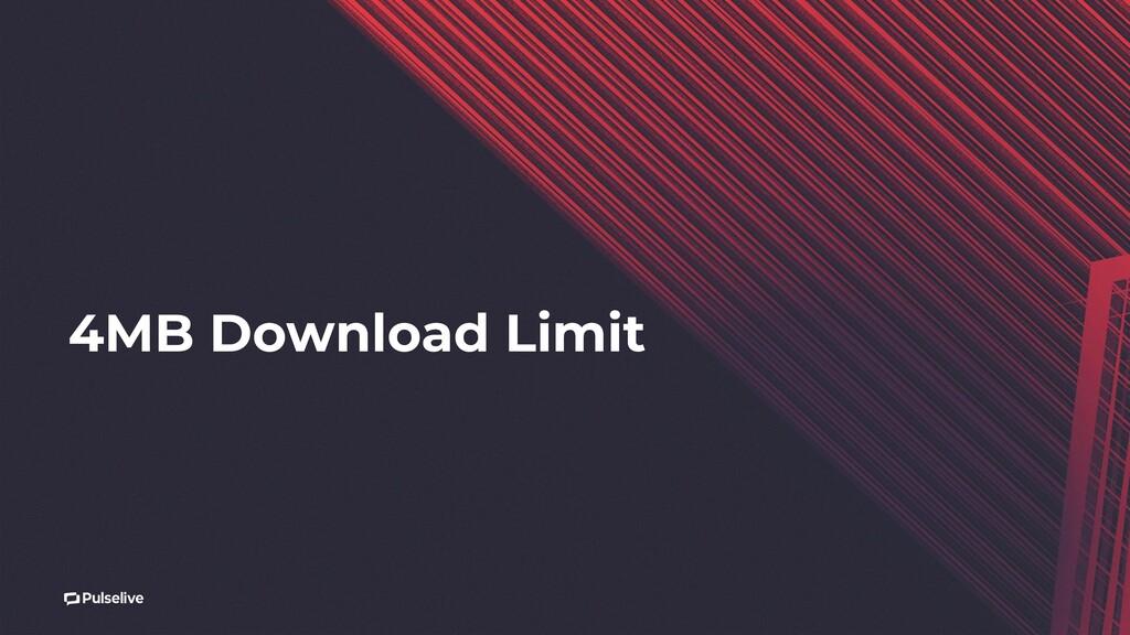 4MB Download Limit