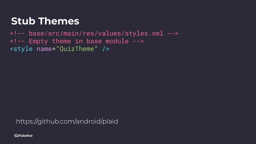 Stub Themes <!-- base/src/main/res/values/style...