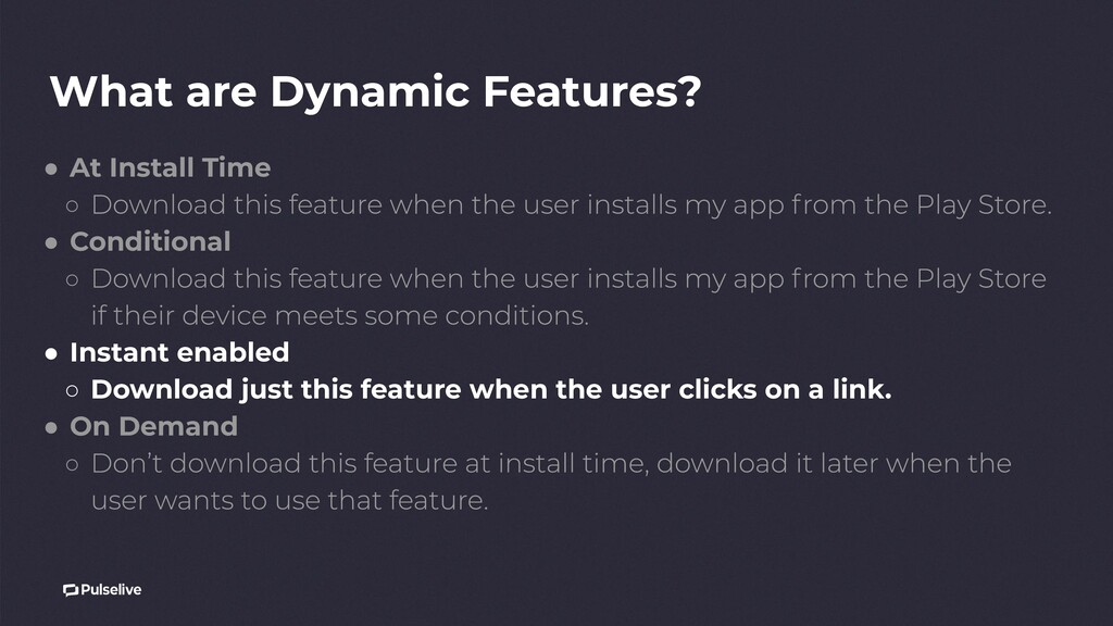 What are Dynamic Features? ● At Install Time ○ ...