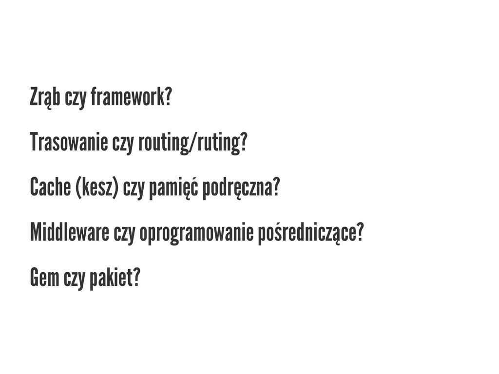 Zrąb czy framework? Trasowanie czy routing/ruti...