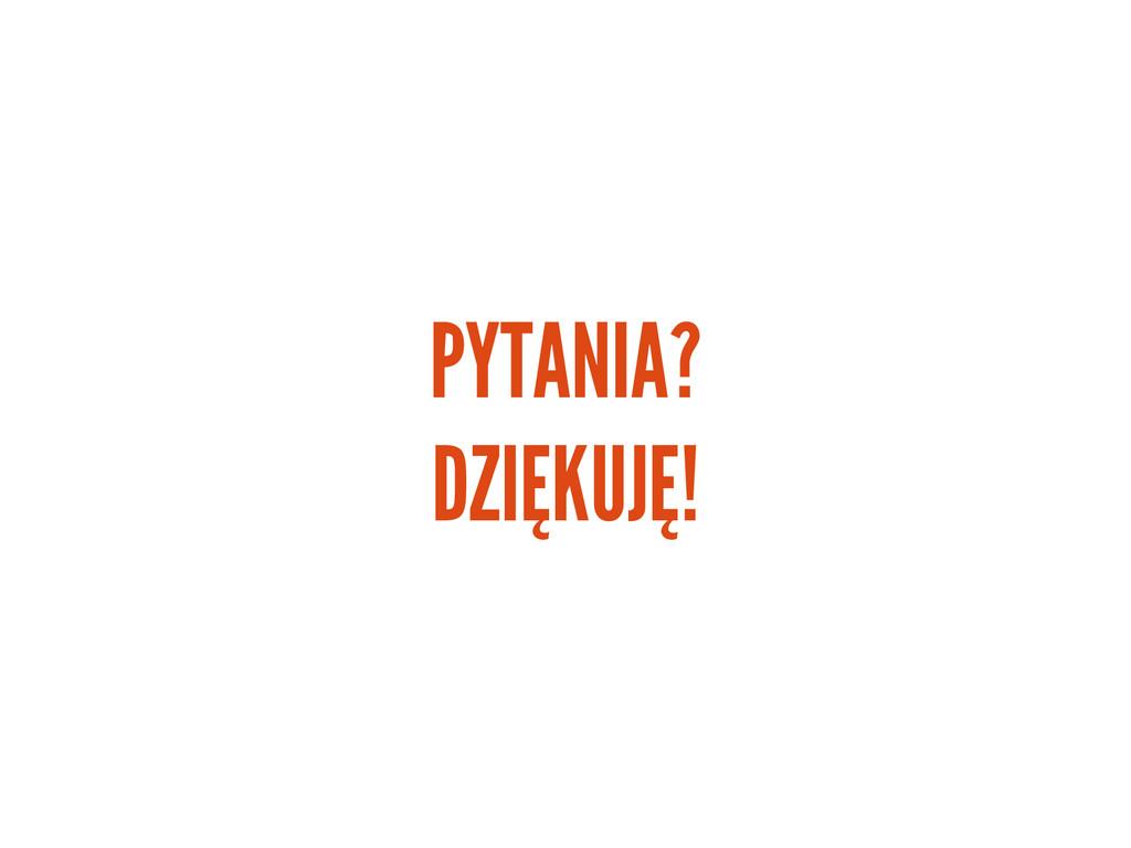 PYTANIA? DZIĘKUJĘ!