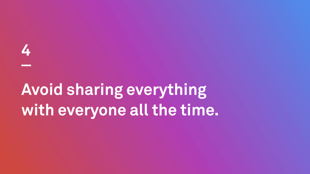 Avoid sharing everything with everyone all the ...