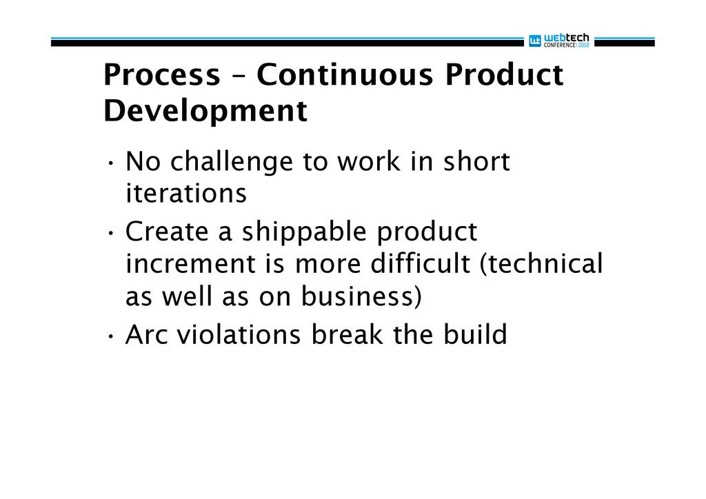 Process – Continuous Product Development •No c...
