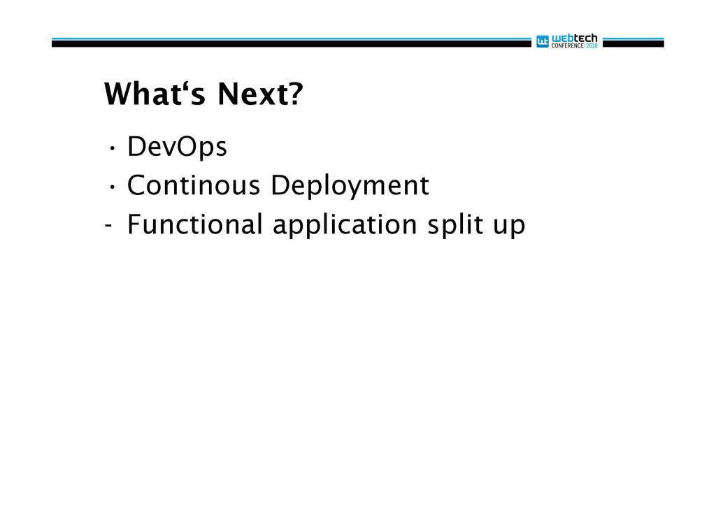 What's Next? •DevOps •Continous Deployment -...