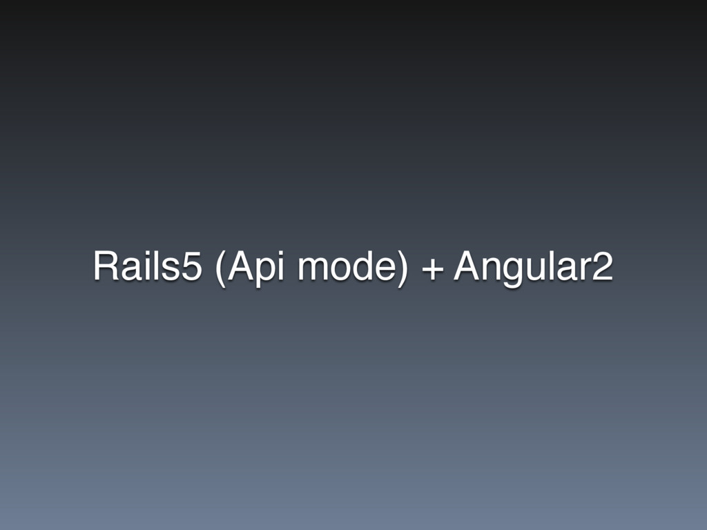 Rails5 (Api mode) + Angular2