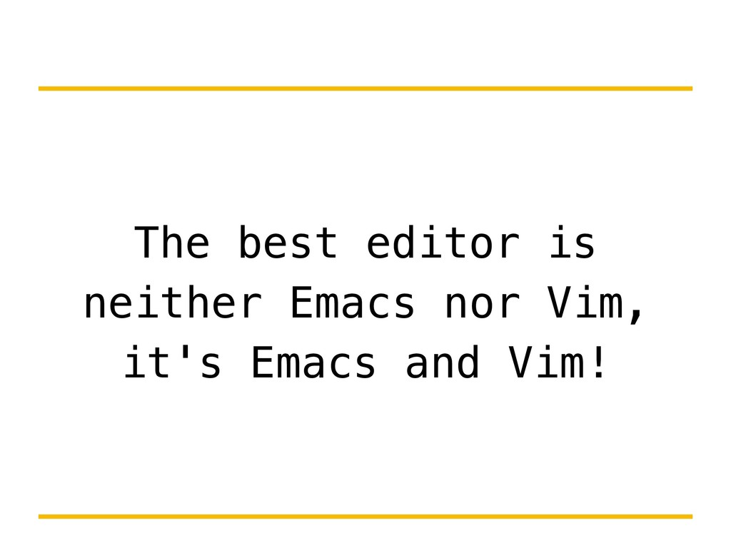 The best editor is neither Emacs nor Vim, it's ...
