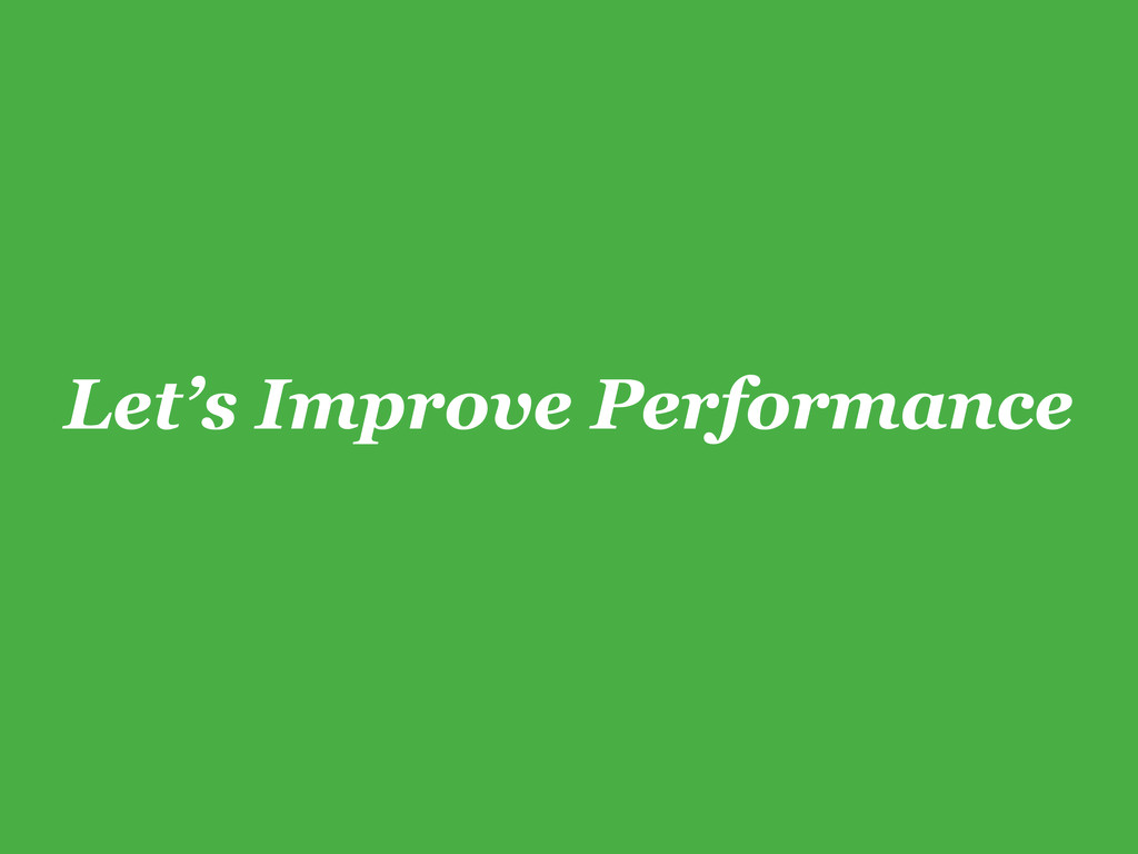 Let's Improve Performance