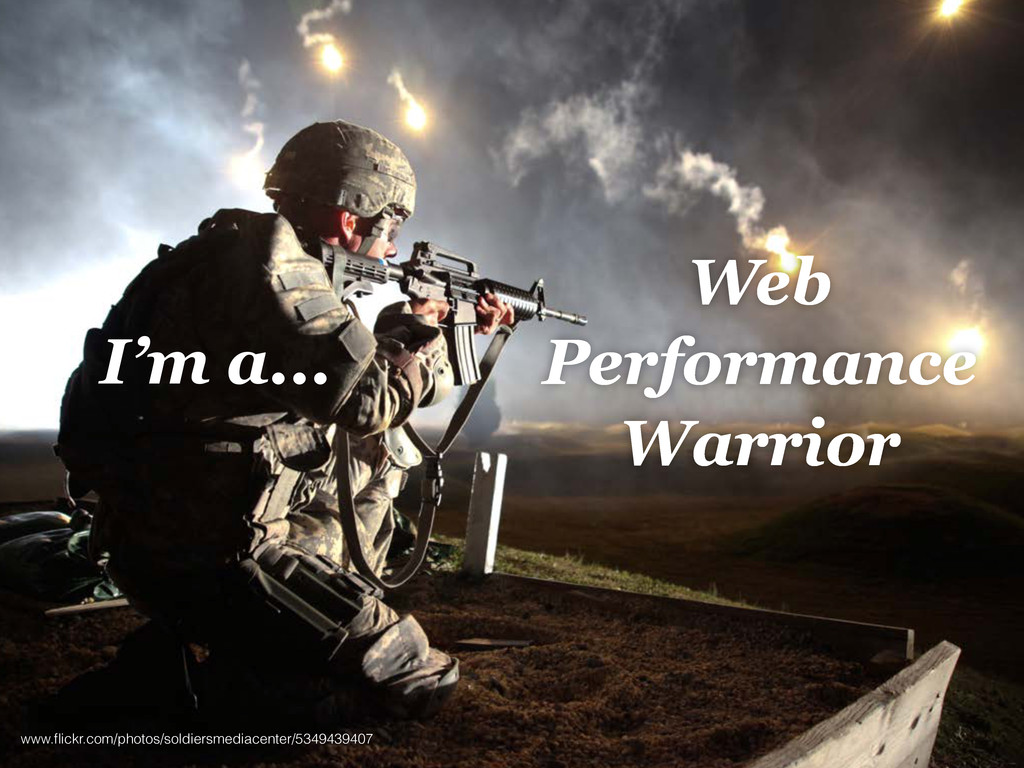 Web Performance Warrior I'm a... www.flickr.com/...