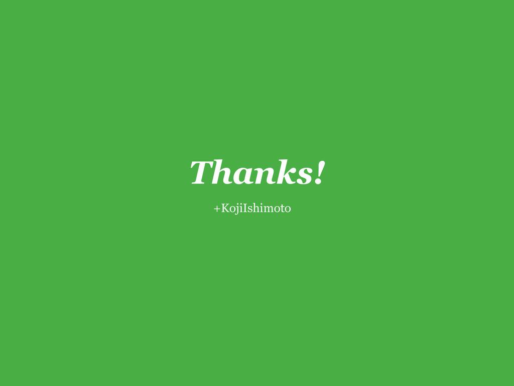 Thanks! +KojiIshimoto