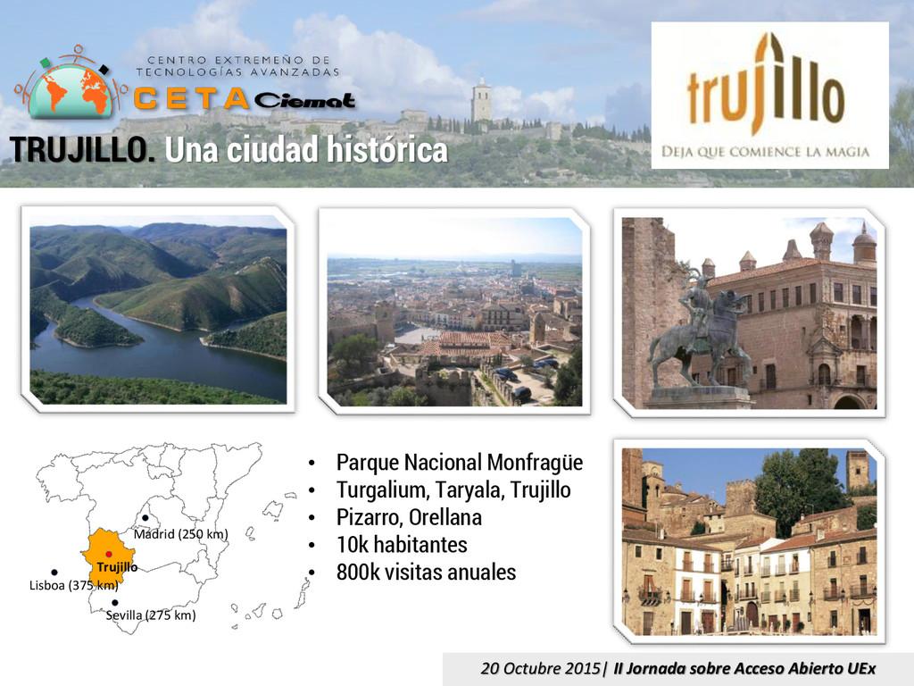 TRUJILLO. Una ciudad histórica Madrid (250 km) ...