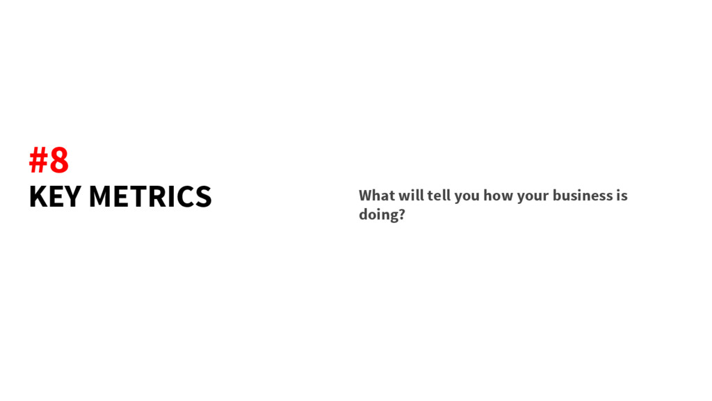 KEY METRICS What will tell you how your busines...