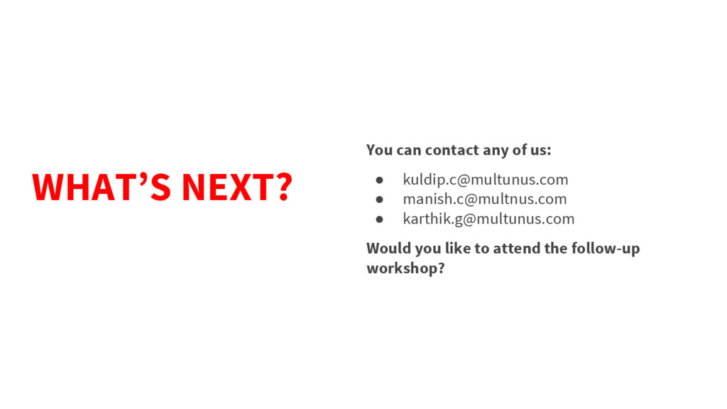 You can contact any of us: ● kuldip.c@multunus....