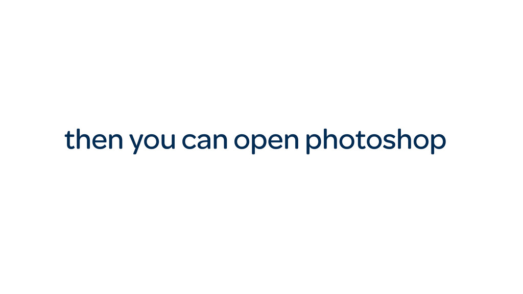then you can open photoshop