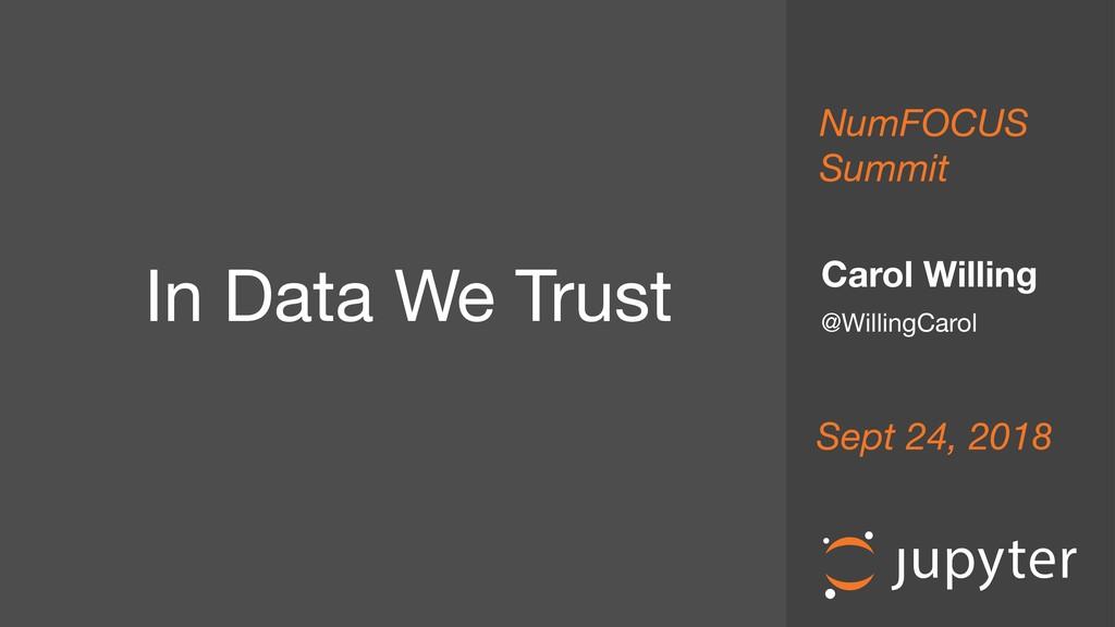 In Data We Trust Carol Willing @WillingCarol ...