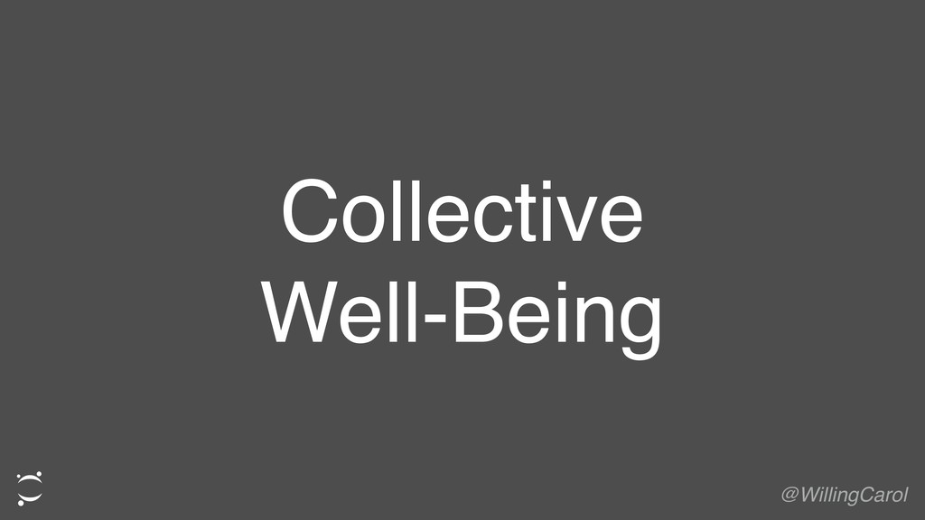 Collective Well-Being @WillingCarol