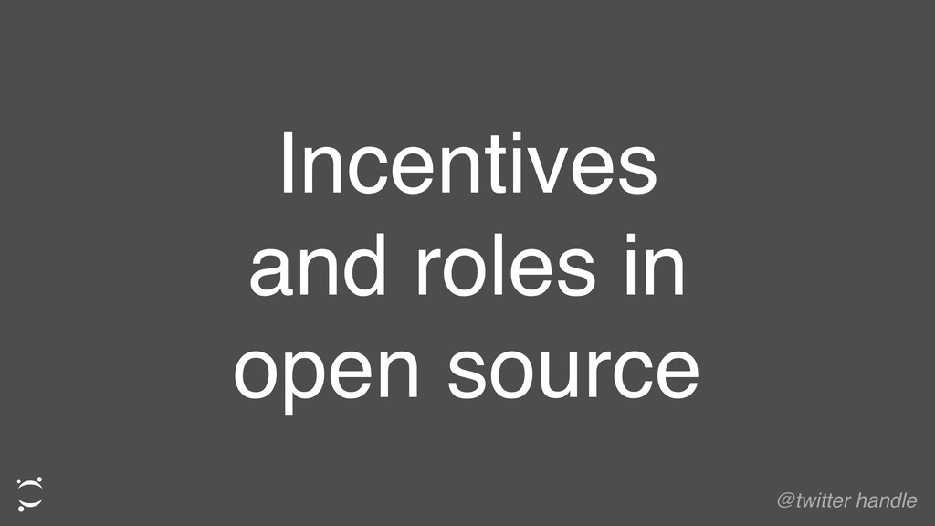Incentives and roles in open source @twitter ha...
