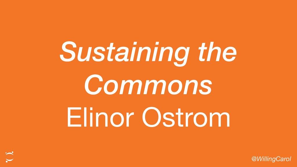 Sustaining the Commons Elinor Ostrom @WillingCa...