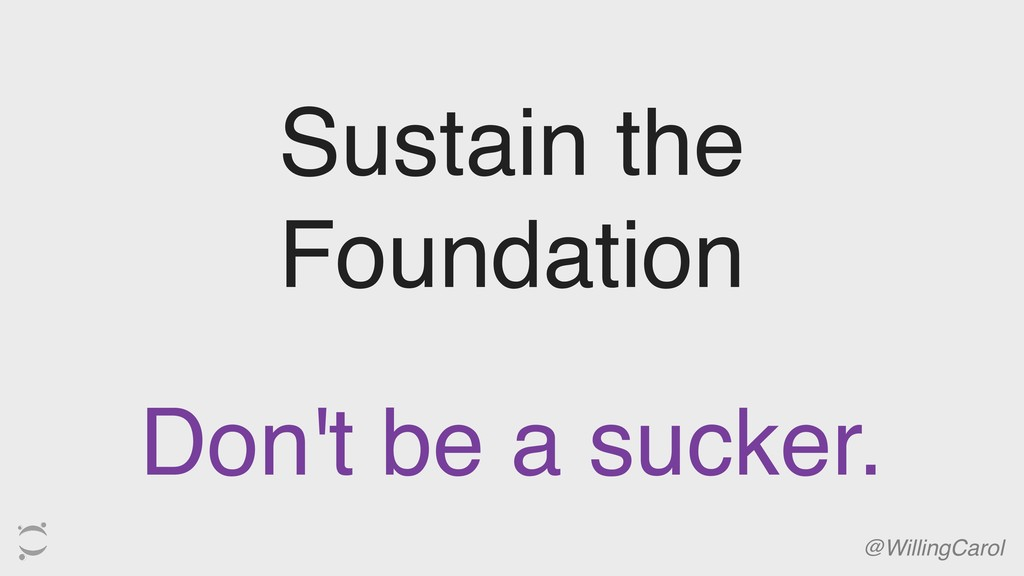 Sustain the Foundation @WillingCarol Don't be a...