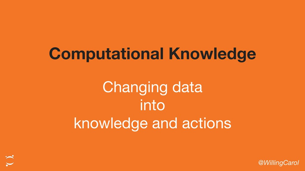 Changing data  into  knowledge and actions @Wil...