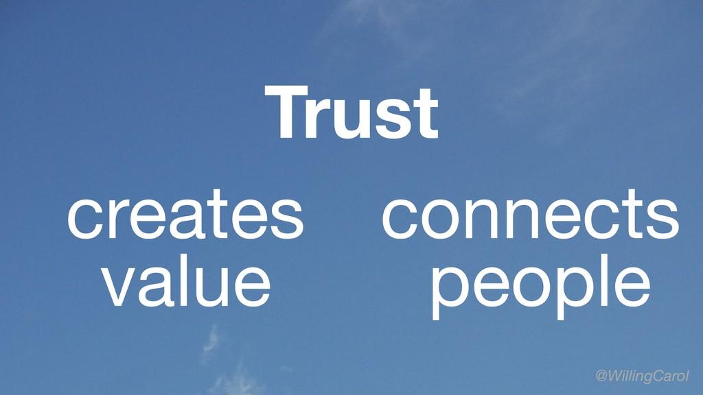 Trust @WillingCarol creates value people connec...