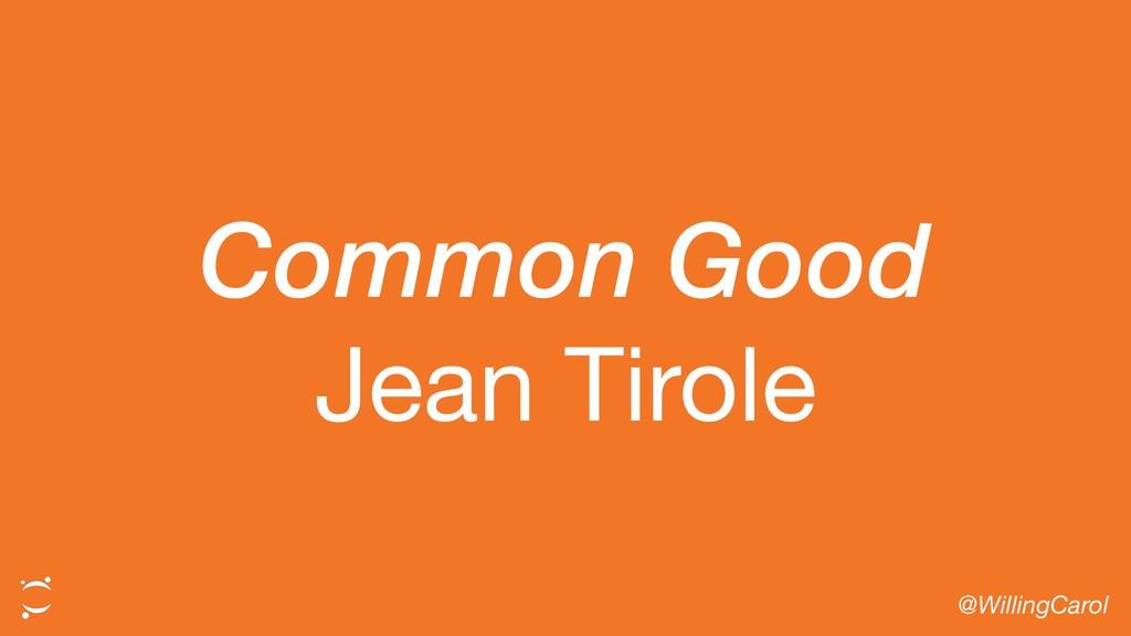 Common Good Jean Tirole @WillingCarol