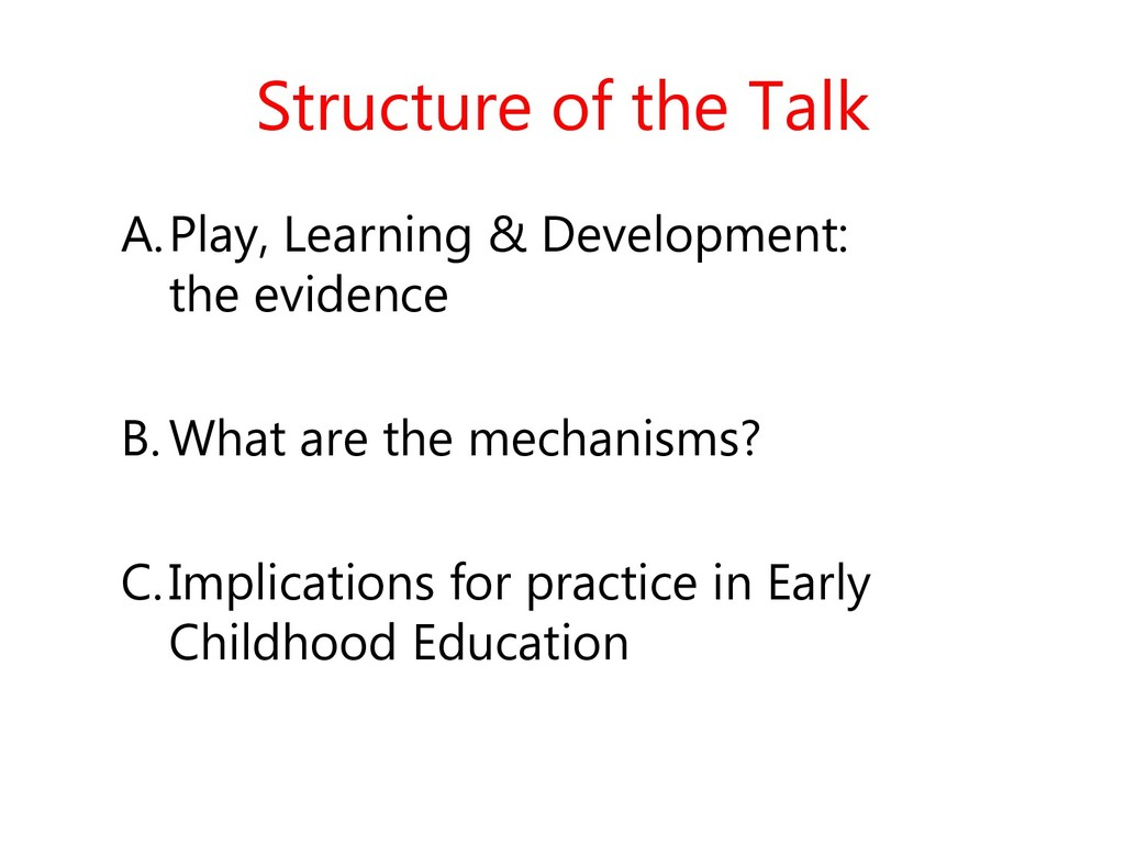 Structure of the Talk A.Play, Learning & Develo...